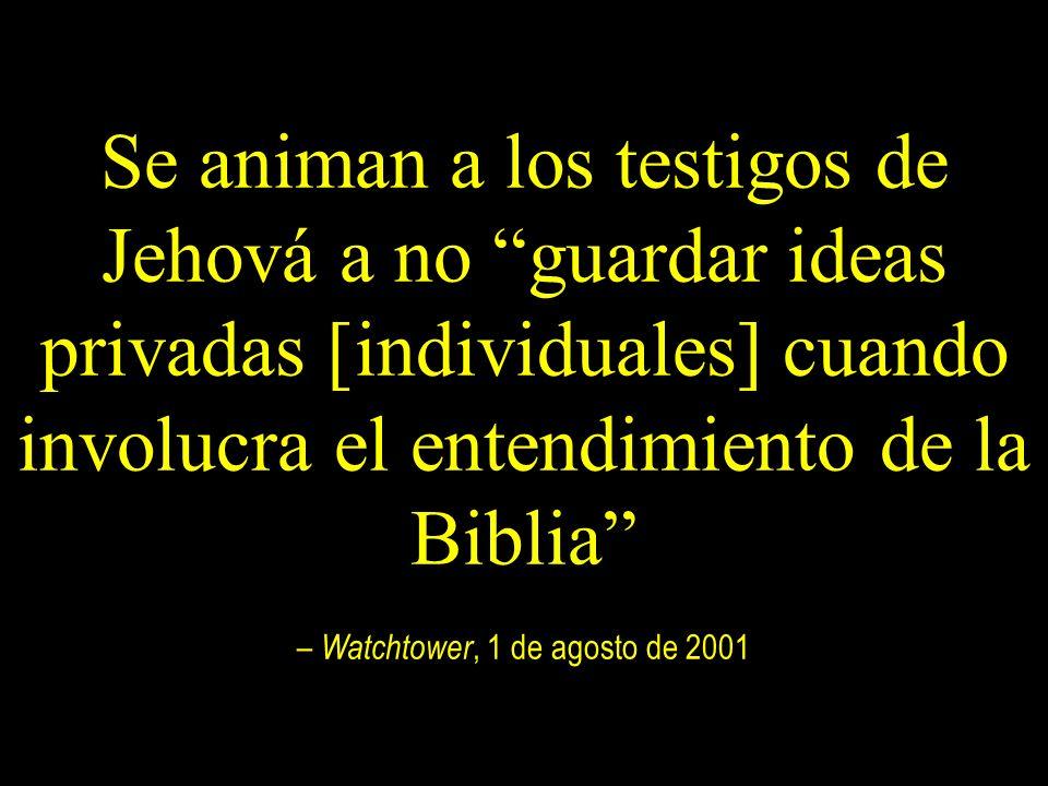 Se animan a los testigos de Jehová a no guardar ideas privadas [individuales] cuando involucra el entendimiento de la Biblia – Watchtower, 1 de agosto de 2001
